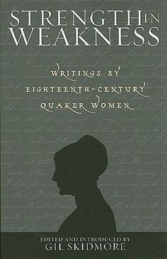 Strength in Weakness: Writings of Eighteenth-Century Quaker Women. would love to read this book