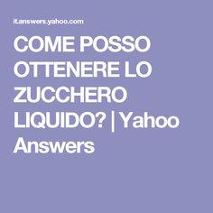COME POSSO OTTENERE LO ZUCCHERO LIQUIDO? | Yahoo Answers