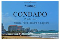 """Hotels, Food and Beaches- what to do and where to eat when visiting Condado Puerto Rico, the """"hipster"""" trendy section of Old San Juan"""