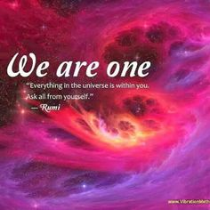 """Everything in the universe is within you."" - Rumi by jacqueline Rumi Love Quotes, Life Quotes, Inspirational Quotes, Positive Quotes, We Are All Connected, We Are All One, Spiritual Wisdom, Spiritual Awakening, Spiritual Enlightenment"