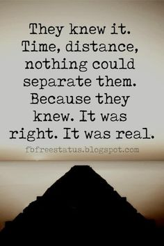 Inspirational Long Distance Relationship Quotes, They knew it. Time, distance, nothing could separate them. Because they knew. It was right. It was real.