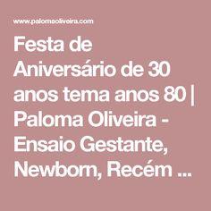 Festa de Aniversário de 30 anos tema anos 80 | Paloma Oliveira - Ensaio Gestante, Newborn, Recém Nascido, Bebê, Infantil, Família, Book Gestante Fotografa de Família Salvador e São Paulo SP