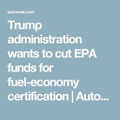 Trump administration wants to cut EPA funds for fuel-economy certification | Autoweek