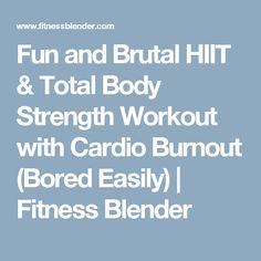 Fun and Brutal HIIT & Total Body Strength Workout with Cardio Burnout (Bored Easily) | Fitness Blender