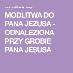 MODLITWA DO PANA JEZUSA - ODNALEZIONA PRZY GROBIE PANA JESUSA Prayers, Calm