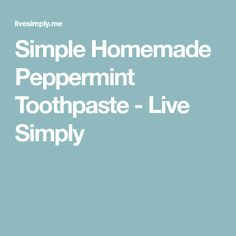 Simple Homemade Peppermint Toothpaste - Live Simply