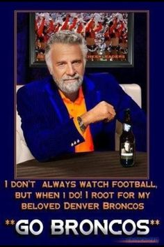 Funny - but I do always watch football!!!  ESPECIALLY my beloved Broncos!!!
