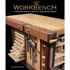 Buy The Workbench A Complete Guide To Creating Your Perfect Bench at Woodcraft