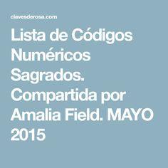 Lista de Códigos Numéricos Sagrados. Compartida por Amalia Field. MAYO 2015