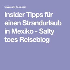 Insider Tipps für einen Strandurlaub in Mexiko - Salty toes Reiseblog
