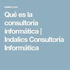 Qué es la consultoría informática | Indalics Consultoría Informática