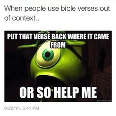 Mike Wazowski of Monsters Inc. on people taking Bible verses out of context Church Memes, Church Humor, Funny Christian Memes, Christian Humor, Jw Humor, Bible Humor, Funny Quotes, Funny Memes, Hilarious