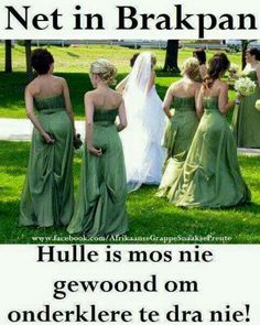 Brakpan troue, so not housed to underwear! Lekker Dag, Afrikaanse Quotes, Ugly Faces, Bridesmaid Dresses, Wedding Dresses, Funny Photos, Laugh Out Loud, Funny Jokes, Fun Funny