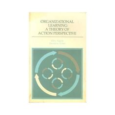 Argyris, C., and Schön, D. (1978) Organizational learning: A theory of action perspective, Reading, Mass: Addison Wesley.