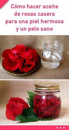 Como hacer aceite de rosas casero para una piel hermosa y un pelo sano #pelo #piel #cabello #aceitederosas #DIY