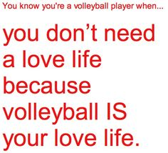 volleyball is my love life!