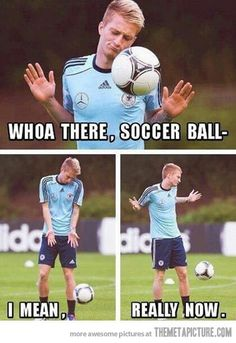 soccer ball… Whoa there, soccer ball. Lol, soccer is more like an acting academy instead of a game nowadays.Whoa there, soccer ball. Lol, soccer is more like an acting academy instead of a game nowadays. Funny Soccer Memes, Soccer Quotes, Funny Memes, Hilarious, Soccer Humor, Funny Sports Quotes, Funny Football, Funny Minion, Funniest Memes