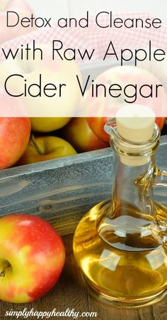 Detox and Cleanse with Raw Apple Cider Vinegar - Simply Happy Healthy