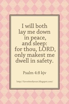 Psalm 4:8     The Lord alone is our peace and safety. by mae