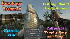 Fishing Planet - Ep. #35:  California Map: Trophy Carp and More!