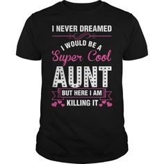 I Never Dreamed I Would Be A Super Cool #Aunt #shirt Not sold in stores. Guaranteed safe and secure checkout via: Paypal | VISA | MASTERCARD | YeahTshirt.com