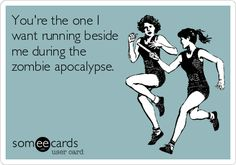 You're+the+one+I+want+running+beside+me+during+the+zombie+apocalypse.