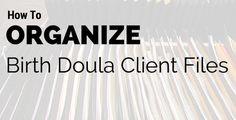 Systems help you go through your day smoothly. Take some time one day to create several files, and as you take on new doula clients, you can grab one and go.