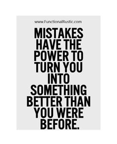 Mistakes have the power to turn you into something better than you were before. www.FunctionalRustic.com #quote #quoteoftheday #motivation #inspiration #diy #functionalrustic #homestead #rustic #pallet #pallets #rustic #handmade #craft #tutorial #michigan #puremichigan #storage #repurpose #recycle #decor #country #duck #muscovy #barn #strongwoman #success #goals #inspirationalquotes #quotations #strongwomenquotes #smallbusiness #smallbusinessowner #puremichigan #recovery #sober