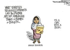 what terrifies religious extremists like the taliban are not american tanks or bombs or bullets...it's a girl with a book.