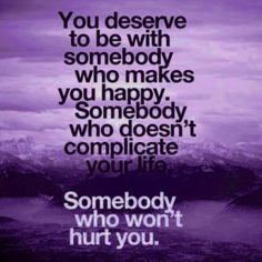 You #DESERVE to be with somebody who makes ypu #HAPPY .. Somebody who doesn't #COMPLICATE your #LIFE .. somebody who won't #HURT you