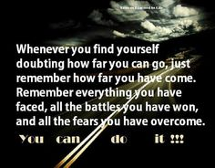 Remember what u have faced, and what u have OVERCOME!