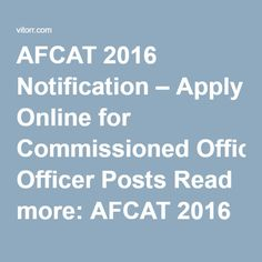 AFCAT 2016 Notification – Apply Online for Commissioned Officer Posts Read more: AFCAT 2016 Notification Indian Air Force, How To Apply, How To Get, Interesting Information, Apply Online, Earn Money Online, Read More, Coaching, Entertainment