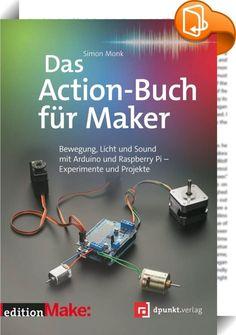 Das Action-Buch für Maker    ::  Power-Maker Simon Monk begleitet Sie Schritt für Schritt durch Experimente und Projekte, die zeigen, wie Sie Ihren Arduino oder Raspberry Pi dazu bringen, Motoren, LEDs, Sound und andere Aktoren zu steuern. Er beginnt mit den Grundlagen und führt Sie nach und nach zu immer größeren Herausforderungen. Mit anderen Worten: Action!  Arduino ist ein einfacher Mikrocontroller mit einer leicht zu erlernenden Programmierumgebung, während Raspberry Pi ein kleine...