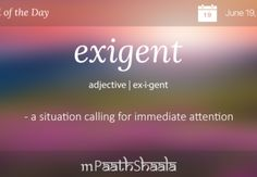 "exigent:  useful, if listeners know what you're saying.  If you could say ""now"""