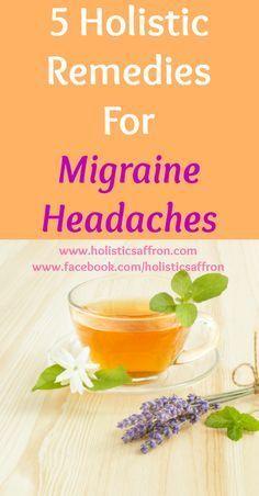 5 Holistic Remedies For Migraine Headaches #migraineheadache #herbsformigraine #migrainenaturalremedies