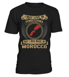 I May Live in Pennsylvania But I Was Made in Morocco Country T-Shirt V3 #MoroccoShirts