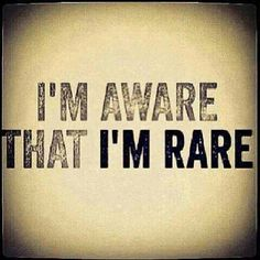 Nice motivational quote - i am aware that i am rare