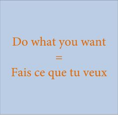 Do what you want = Fais ce que tu veux