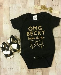 OMG becky look at her bow gold glitter and black baby onesie bodysuit hospital outfit cute adorable funny by MissEmalynsCloset on Etsy https://www.etsy.com/listing/242572273/omg-becky-look-at-her-bow-gold-glitter