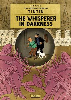 The illustrator Murray Groat took the style of Hergé to create fake Tintin covers for HP Lovecraft's books. Tintin and the Whisperer in the Darkness. Hp Lovecraft Books, Lovecraft Cthulhu, Haddock Tintin, The Dunwich Horror, Album Tintin, Herge Tintin, Lovecraftian Horror, Ligne Claire, Call Of Cthulhu
