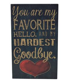 Love this 'You are My Favorite Hello & My Hardest Goodbye' Wall Sign by Boston Warehouse on #zulily! #zulilyfinds