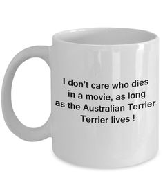 Funny Dog Coffee Mug for Dog Lovers - I Don't Care Who Dies, As Long As Australian Terrier Lives - Ceramic Fun Cute Dog Cup White Coffee Mug, 11 Oz