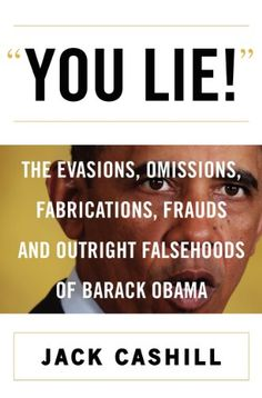 You Lie!: The Evasions, Omissions, Fabrications, Frauds, and Outright Falsehoods of Barack Obama by Jack Cashill http://www.amazon.com/dp/0062347500/ref=cm_sw_r_pi_dp_BxqEub0572S03
