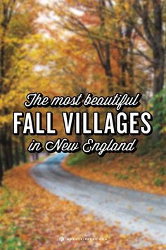 The autumn colors are legendary in New England. Here's  a guide to the most beautiful villages you should visit this fall!