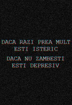 DACA RAZI PREA MULT ESTI ISTERIC , DACA NU ZAMBESTI ESTI DEPRESIV ~ Emmi Hell&Back ~ Smart Quotes, Love Quotes, In My Feelings, Life Is Good, Self, Poetry, Messages, Thoughts, This Or That Questions