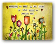 """Everything we keep in our hearts is what makes us who we are"""" by Lisa Kaus"""