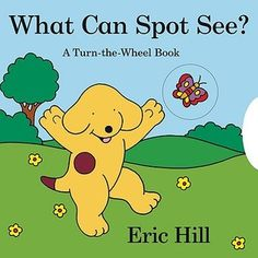 What Can Spot See? by Eric Hill - Toddler Storytime / October 2016