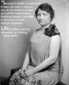 "When most people use this Helen Keller quote, they just cite the last sentence, but I think the first part is crucial. We invent ""security,"" and it's not real.  So to work toward our goals despite the circumstances -- that's the way.  #2014HeroesProject"