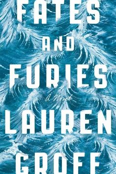 Weekly book recommendation at Greatnewbooks.org, Fates and Furies by Lauren Groff