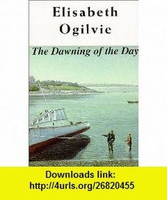 The Dawning of the Day (Ogilvie Lovers Trilogy) (9780892724642) Elisabeth Ogilvie , ISBN-10: 0892724641  , ISBN-13: 978-0892724642 ,  , tutorials , pdf , ebook , torrent , downloads , rapidshare , filesonic , hotfile , megaupload , fileserve